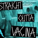 Straight Outta Vagina