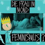EIN VERGEBENES FILMERISCHES PLÄDOYER AN DEN FEMINISMUS